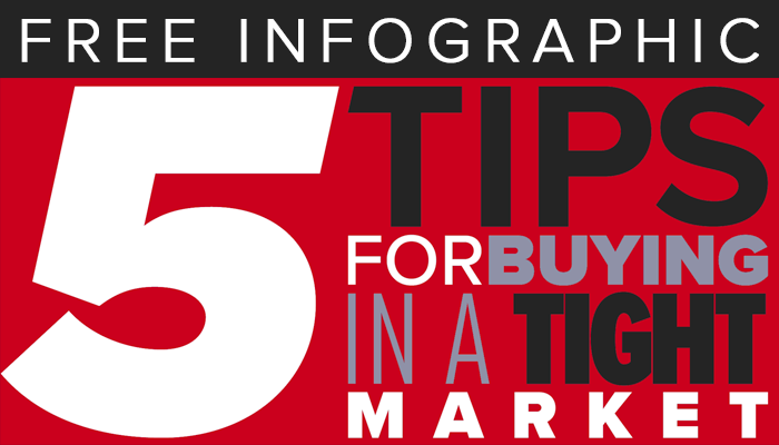 FREE Infographic - 5 Tips for Buying in a Tight Market